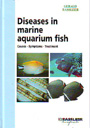 Diseases in marine aquarium fish. Causes - Symptoms - Treatment